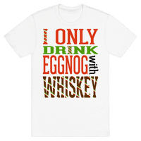 I Only Drink Eggnog With Whiskey