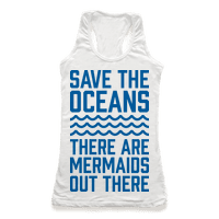 Save The Oceans There Are Mermaids Out There