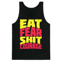 Eat Fear Shit Courage