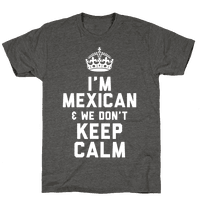 I'm A Mexican and We Don't Keep Calm