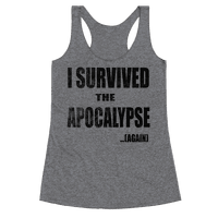 I Survived The Apocalypse...Again Racerback