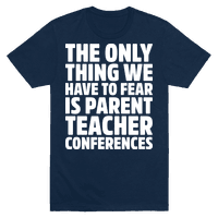 The Only Thing We Have to Fear is Parent Teacher Conferences