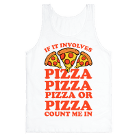 If It Involves Pizza, Pizza, Pizza or Pizza Count Me In Tank