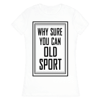 Why Sure You Can Old Sport!