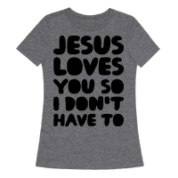 Jesus Loves You So I Don't Have To