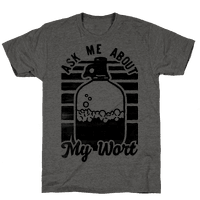 Ask Me About My Wort Tee