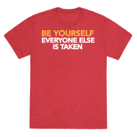 BE YOURSELF (EVERYONE ELSE IS TAKEN)