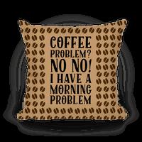 Coffee Problem? No No! I Have a Morning Problem