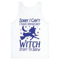 Sorry I Can't I Have Important Witch Stuff To Brew