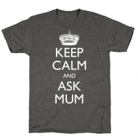 Keep Calm And Ask Mum