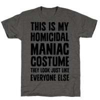 This Is My homicidal Maniac Costume They Look Just Like Everyone Else.