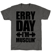 Erry Day I'm Musclin' Tee