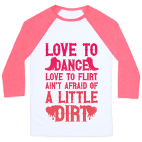 Love To Dance, Love To Flirt, Ain't Afraid Of A Little Dirt