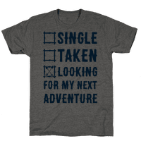 Single Taken Looking for my Next Adventure Tee