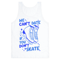We Can't Date If You Don't Skate