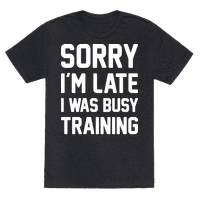 Sorry Im Late I Was Busy Training (White) Tee