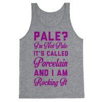 I'm Not Pale It's Called Porcelain