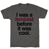 I Was A Feminist Before It Was Cool