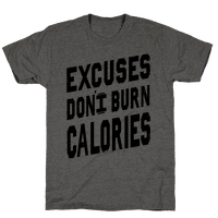 Excuses Don't Burn Calories