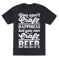 You Can't Craft Happiness But You Can Craft Beer Tee