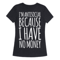 I'm Antisocial Because I Have No Money