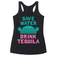 Save Water Drink Tequila Racerback