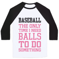 Baseball The Only Time I Need Balls To Do Something