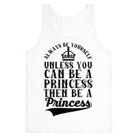 Always Be Yourself Unless You Can Be A Princess Then Be A Princess