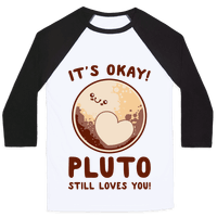 It's Okay Pluto Still Loves You Baseball
