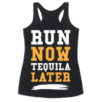 Run Now Tequila Later