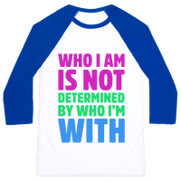 Who I Am Is Not Determined By Who I'm With (Polysexual)