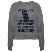I'm Not Lazy I'm Saving My Energy To Join The Doctor