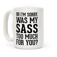 Oh I'm Sorry. Was My Sass Too Much for You? Mug