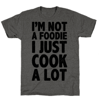 I'm Not a Foodie I Just Cook A Lot Tee