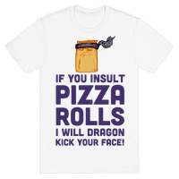 Never Insult Pizza Rolls