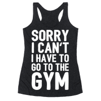 Sorry I Can't I Have To Go To The Gym