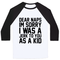 Dear Naps I'm Sorry I Was A Jerk To You As A Kid