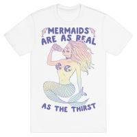 Mermaids Are As Real As The Thirst