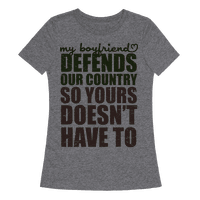 My Boyfriend Defends Our Country (So Yours Doesn't Have To) (Green) Tee