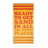 Ready To Get Sand In All The Wrong Places (Beach Towel) Towel
