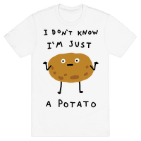 I Don't Know I'm Just A Potato