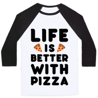 Life Is Better With Pizza