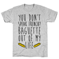 You Don't Speak French? Baguette Out Of My Life