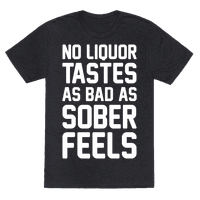 No Liquor Tastes As Bad As Sober Feels