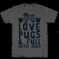 Love Pugs And Full Coffee Mugs