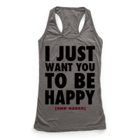 I Just want You to be Happy (and naked)