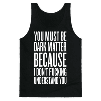 You Must Be Dark Matter