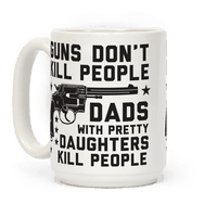 Guns Don't Kill People Dads with Pretty Daughters Kill People