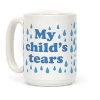 My Child's Tears Mug