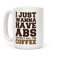 I Just Wanna Have Abs... olutely All The Coffee